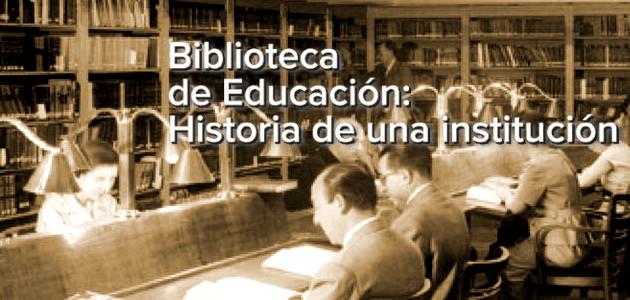 Biblioteca de Educación: Historia de una institución