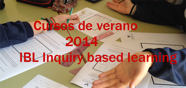 Cursos de verano 2014: IBL  Inquiry Based Learning
