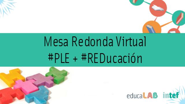 Mesa redonda virtual PLE + REDucación
