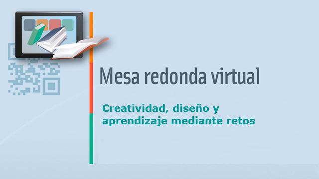 Mesa redonda virtual sobre Creatividad, Diseño y Aprendizaje mediante retos