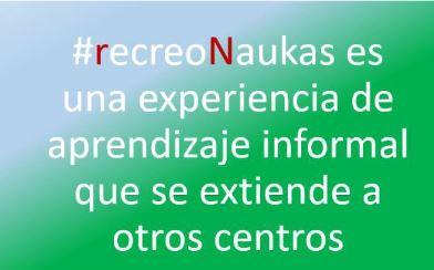 Recreonaukas es una experiencia de aprendizaje informal que se extiende a otros centros
