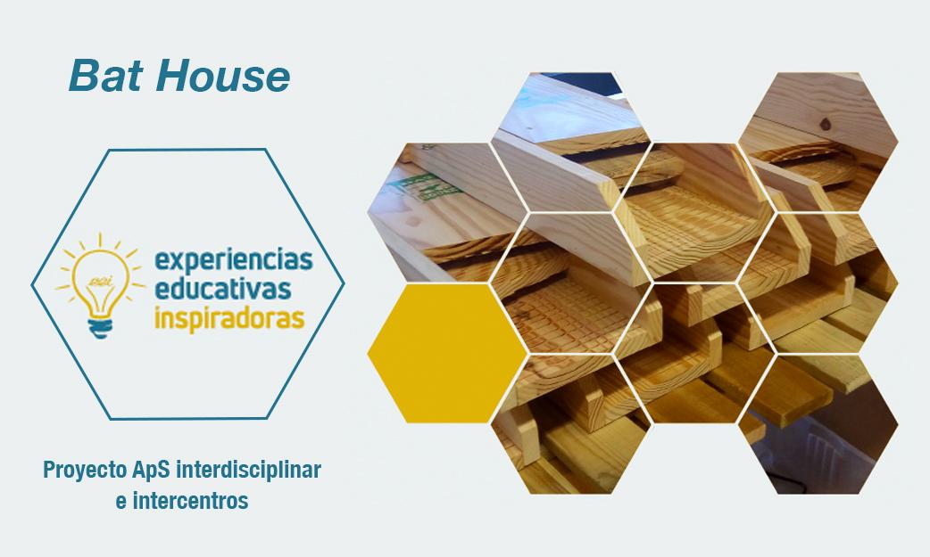 """Experiencia Educativa Inspiradora """"Bat House. Proyecto ApS interdisciplinar e intercentros"""""""