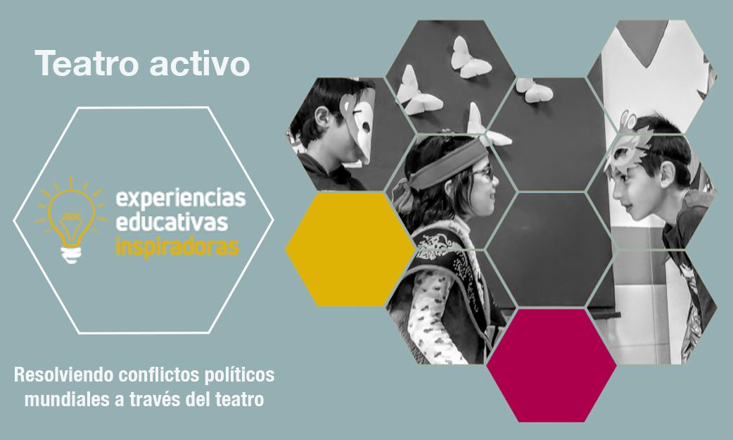"""Experiencia Educativa Inspiradora """"Teatro activo. Resolviendo conflictos políticos mundiales gracias al teatro"""""""