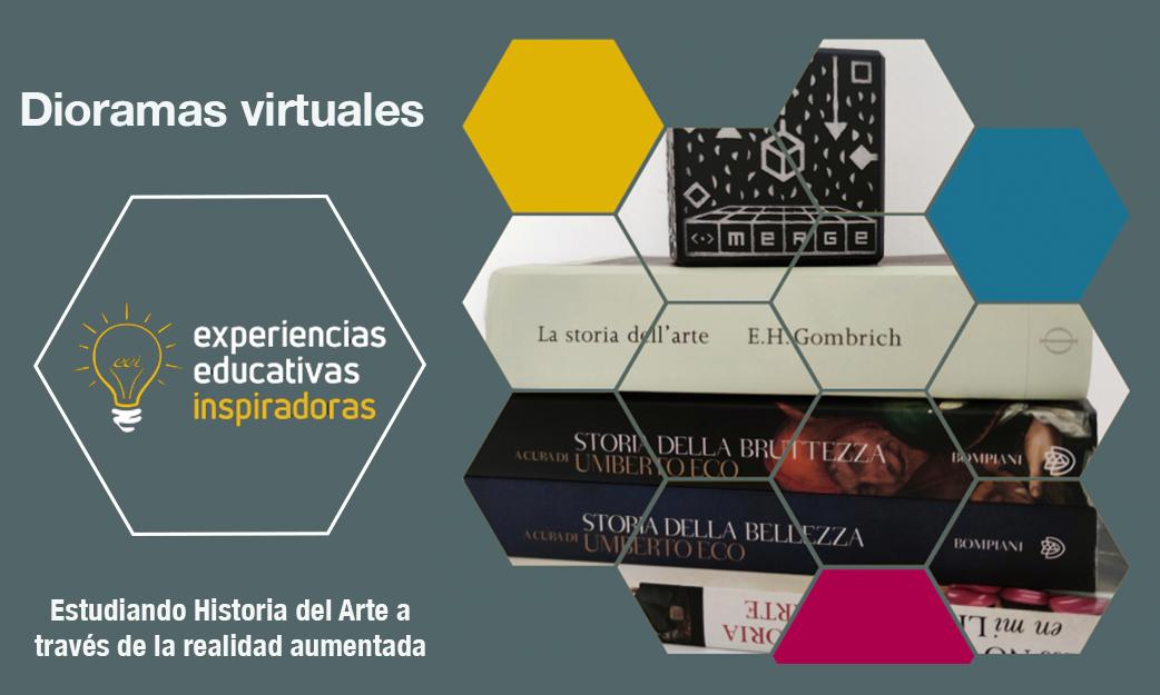 """Experiencia Educativa Inspiradora: """"Dioramas virtuales. Estudiando Historia del Arte a través de la realidad aumentada"""""""